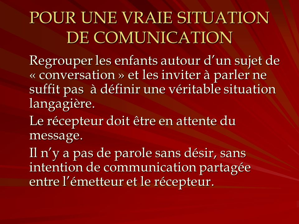 POUR UNE VRAIE SITUATION DE COMUNICATION