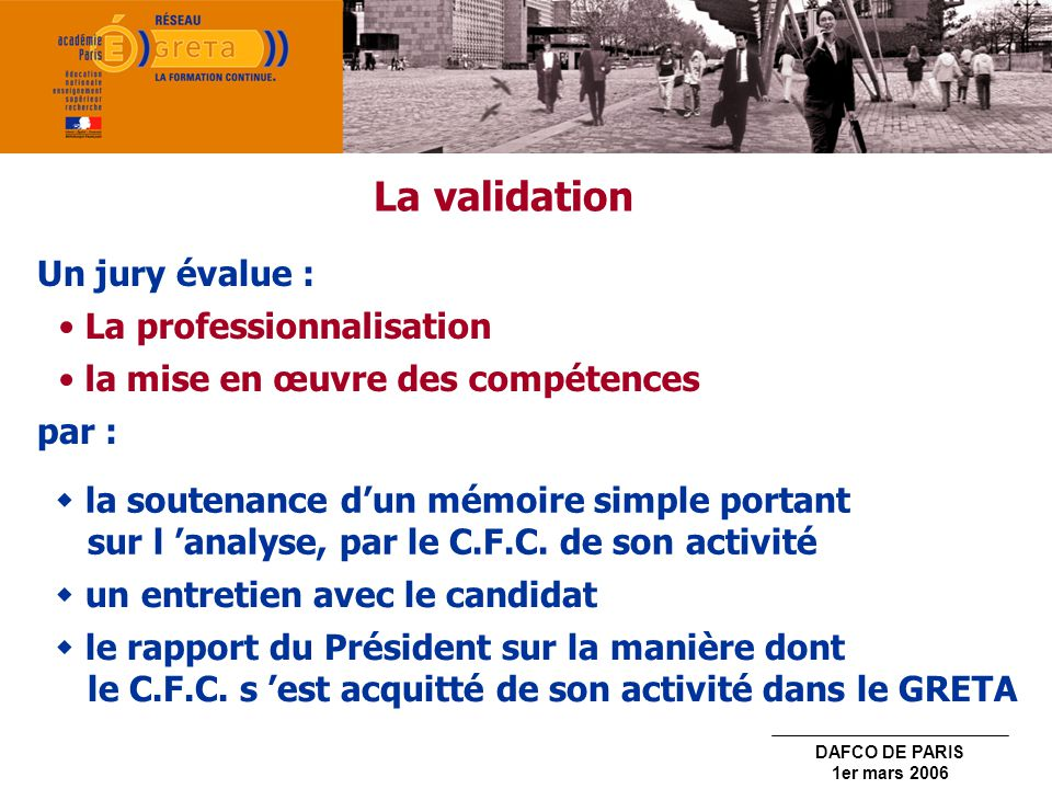 La validation Un jury évalue : La professionnalisation
