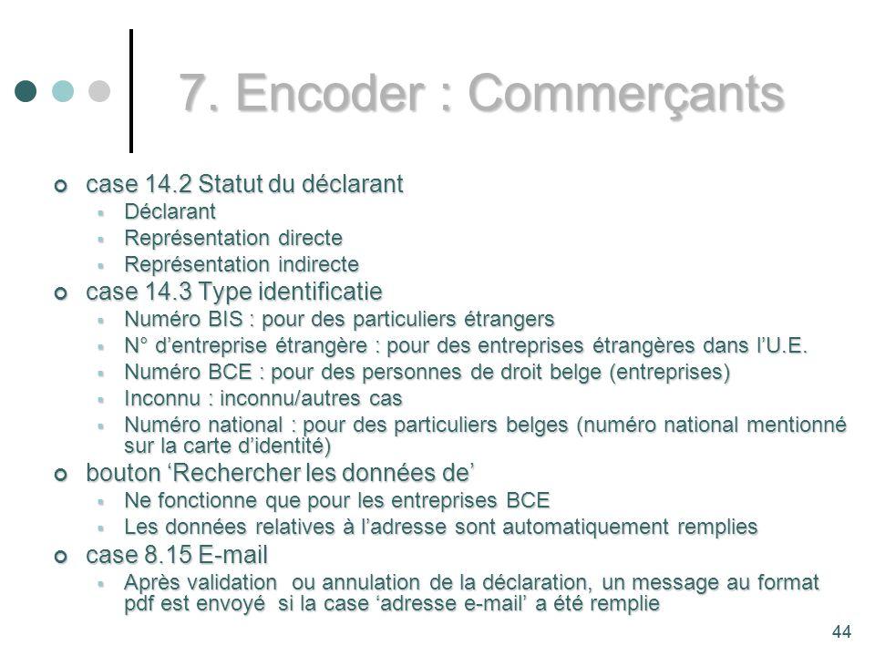 7. Encoder : Commerçants case 14.2 Statut du déclarant