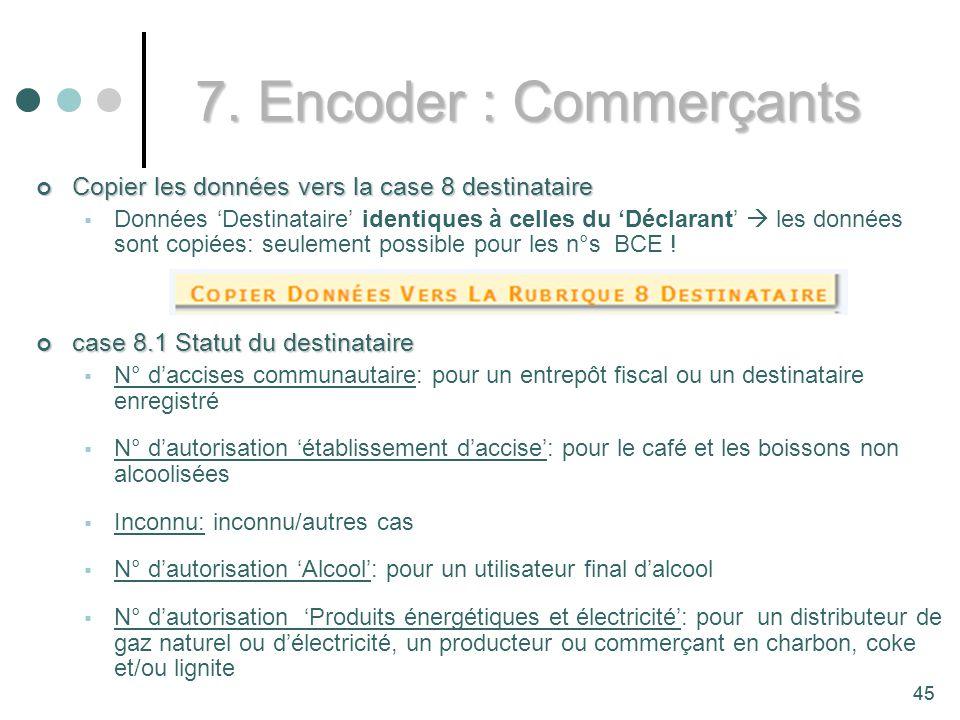 7. Encoder : Commerçants Copier les données vers la case 8 destinataire.