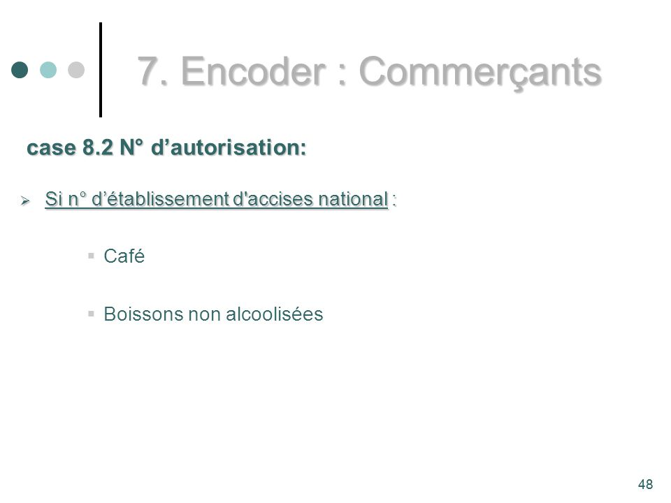 7. Encoder : Commerçants case 8.2 N° d'autorisation: