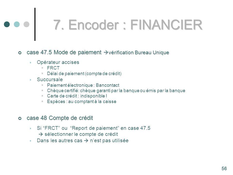 7. Encoder : FINANCIER case 47.5 Mode de paiement vérification Bureau Unique. Opérateur accises. FRCT.