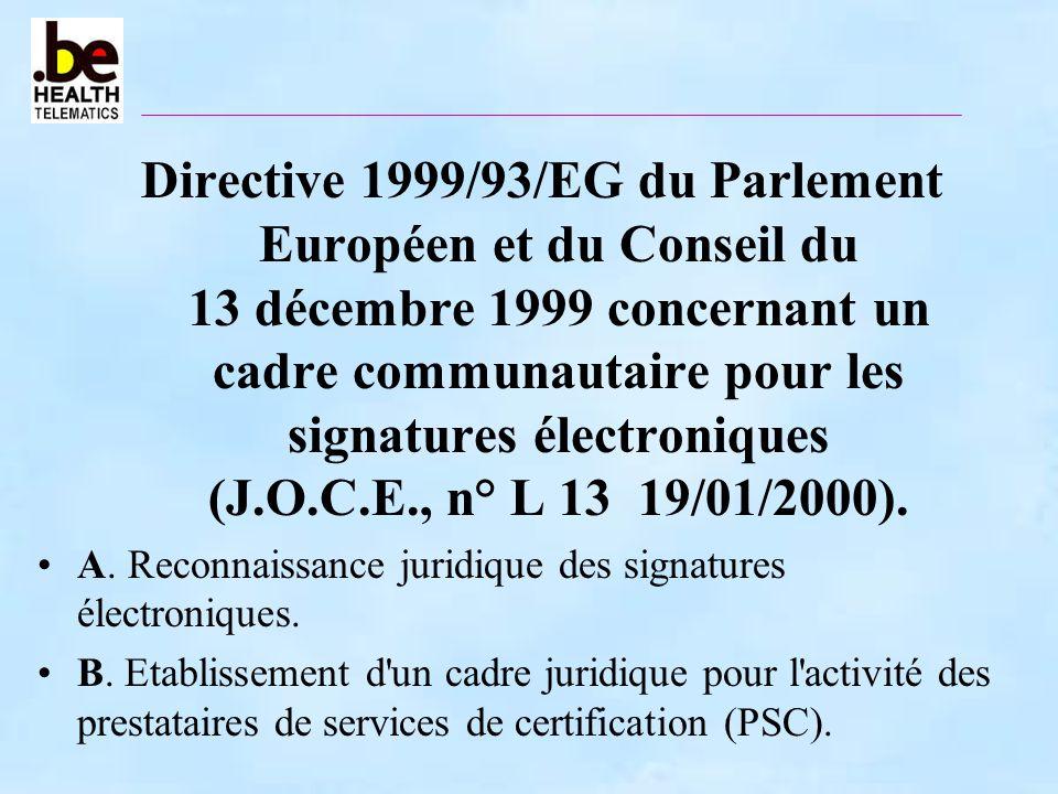 Directive 1999/93/EG du Parlement Européen et du Conseil du 13 décembre 1999 concernant un cadre communautaire pour les signatures électroniques (J.O.C.E., n° L 13 19/01/2000).