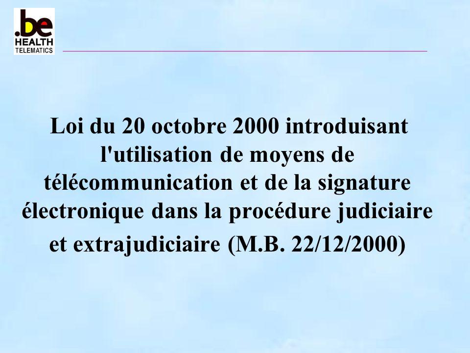 Loi du 20 octobre 2000 introduisant l utilisation de moyens de télécommunication et de la signature électronique dans la procédure judiciaire et extrajudiciaire (M.B.