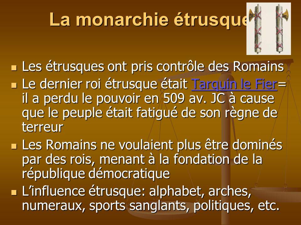 La monarchie étrusque Les étrusques ont pris contrôle des Romains