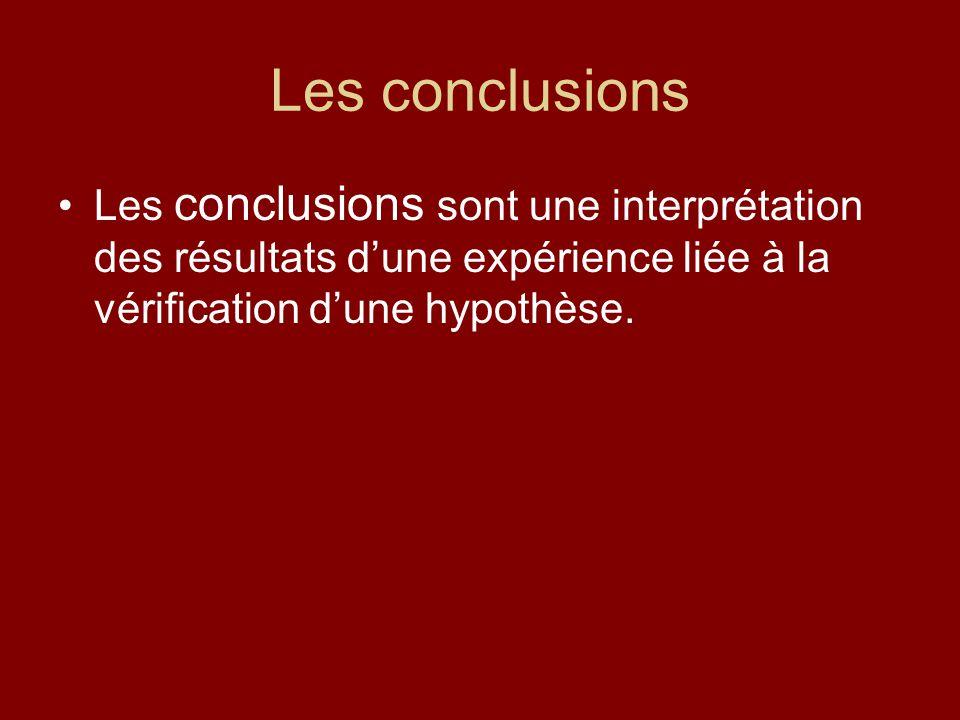 Les conclusions Les conclusions sont une interprétation des résultats d'une expérience liée à la vérification d'une hypothèse.