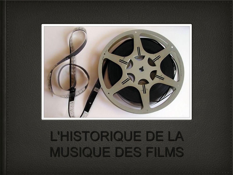 L HISTORIQUE DE LA MUSIQUE DES FILMS