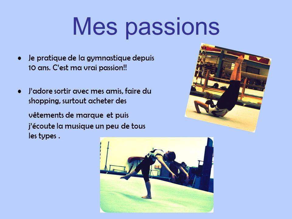 Mes passions Je pratique de la gymnastique depuis 10 ans. C'est ma vrai passion!!