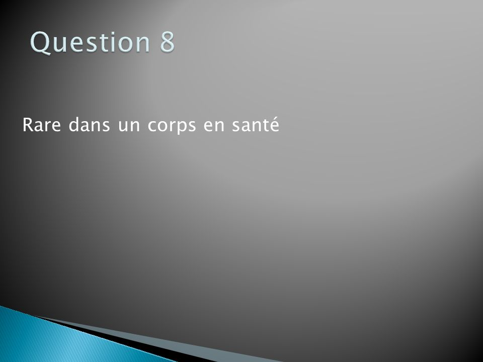Question 8 Rare dans un corps en santé