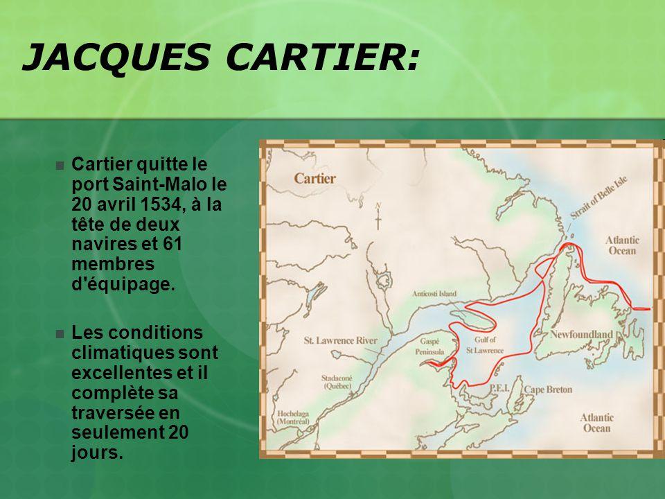 JACQUES CARTIER: Cartier quitte le port Saint-Malo le 20 avril 1534, à la tête de deux navires et 61 membres d équipage.