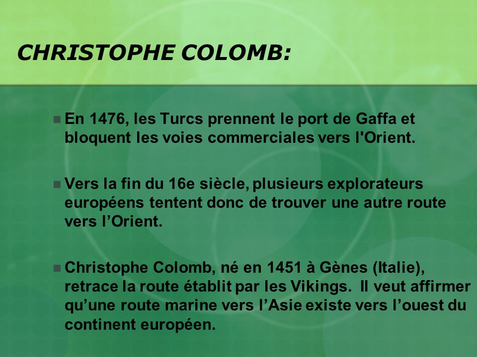 CHRISTOPHE COLOMB: En 1476, les Turcs prennent le port de Gaffa et bloquent les voies commerciales vers l Orient.