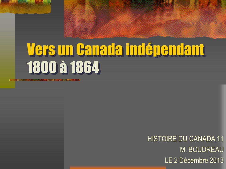 Vers un Canada indépendant 1800 à 1864