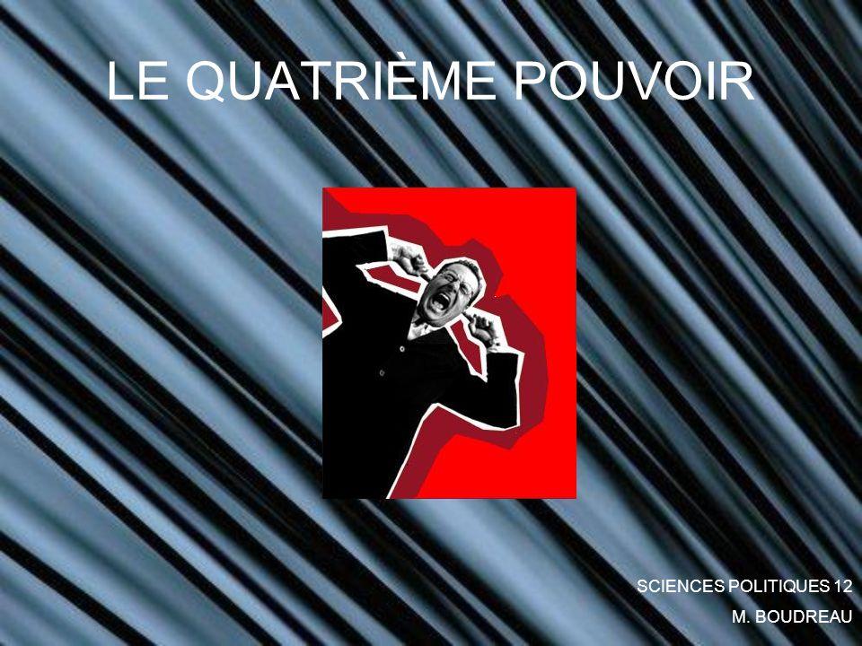 LE QUATRIÈME POUVOIR SCIENCES POLITIQUES 12 M. BOUDREAU
