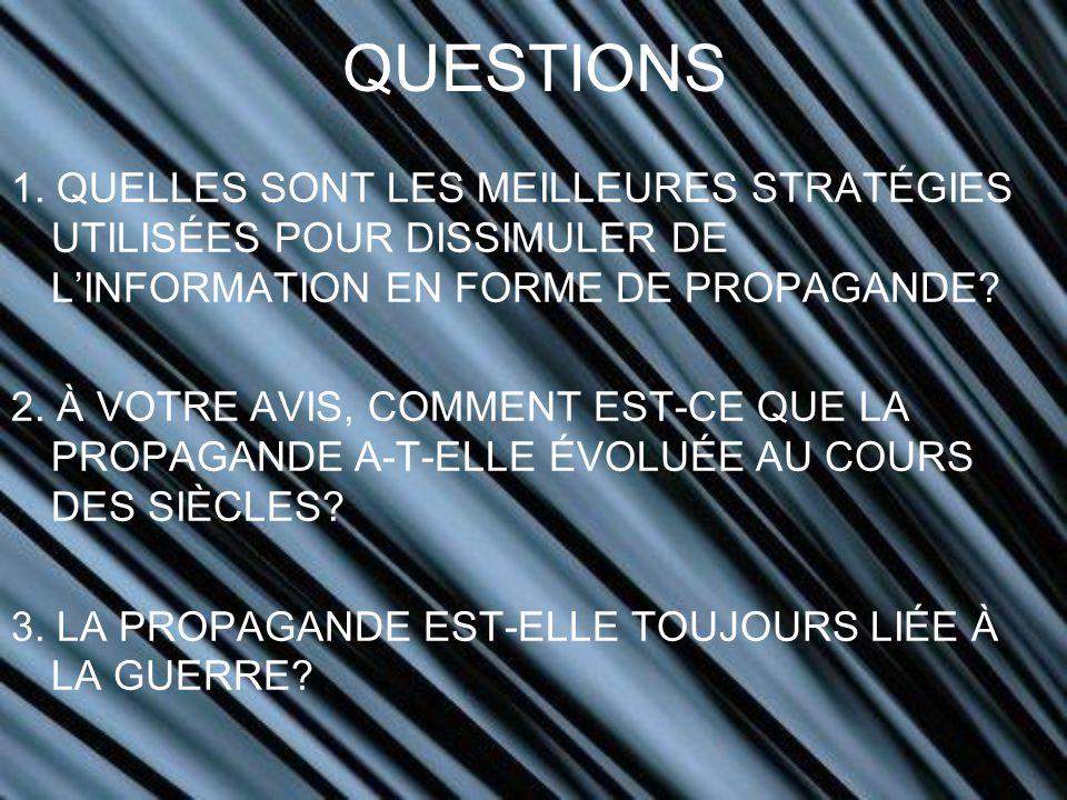 QUESTIONS 1. QUELLES SONT LES MEILLEURES STRATÉGIES UTILISÉES POUR DISSIMULER DE L'INFORMATION EN FORME DE PROPAGANDE