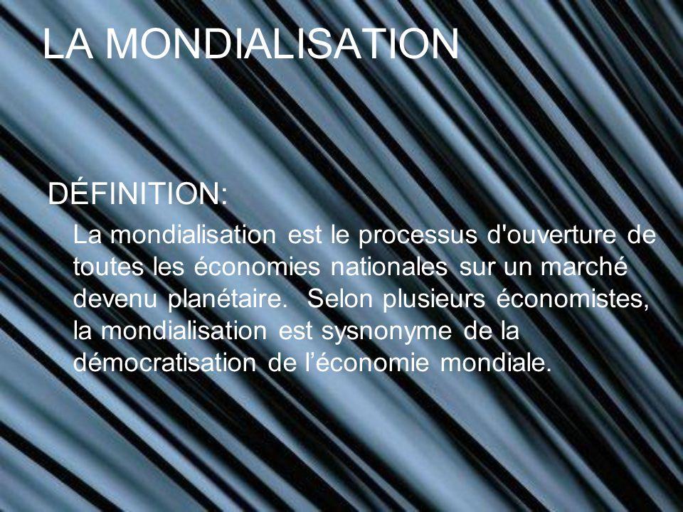 LA MONDIALISATION DÉFINITION: