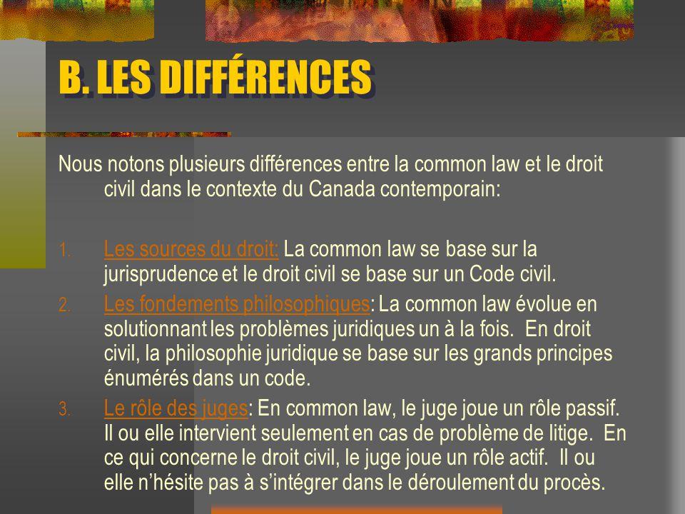 B. LES DIFFÉRENCES Nous notons plusieurs différences entre la common law et le droit civil dans le contexte du Canada contemporain: