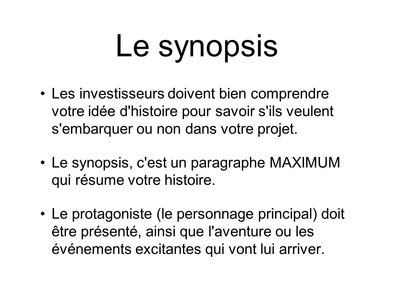 Le synopsis Les investisseurs doivent bien comprendre votre idée d histoire pour savoir s ils veulent s embarquer ou non dans votre projet.