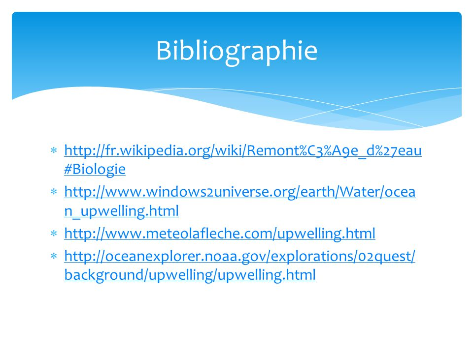 Bibliographie http://fr.wikipedia.org/wiki/Remont%C3%A9e_d%27eau#Biologie. http://www.windows2universe.org/earth/Water/ocean_upwelling.html.