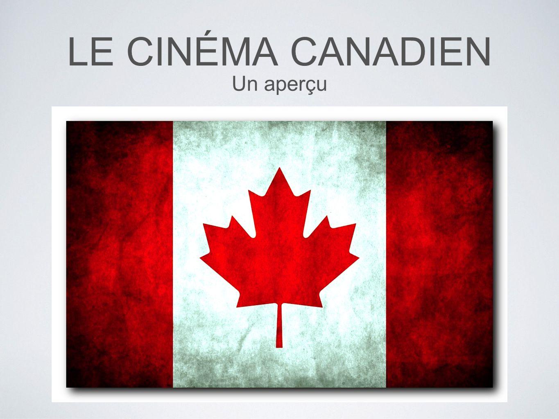 LE CINÉMA CANADIEN Un aperçu