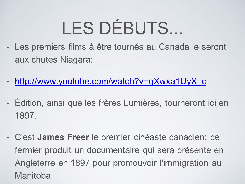LES DÉBUTS... Les premiers films à être tournés au Canada le seront aux chutes Niagara: http://www.youtube.com/watch v=qXwxa1UyX_c.
