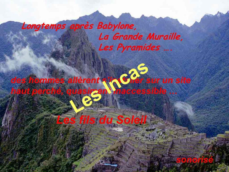 Les Incas Les fils du Soleil Longtemps après Babylone,