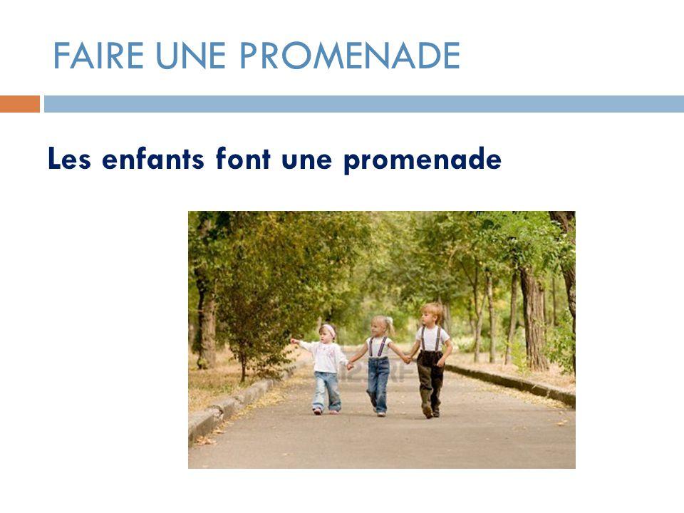 FAIRE UNE PROMENADE Les enfants font une promenade