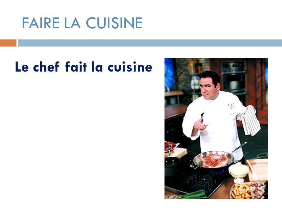 FAIRE LA CUISINE Le chef fait la cuisine
