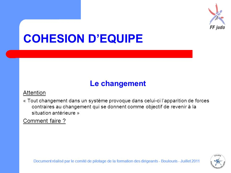 COHESION D'EQUIPE Le changement Attention Comment faire