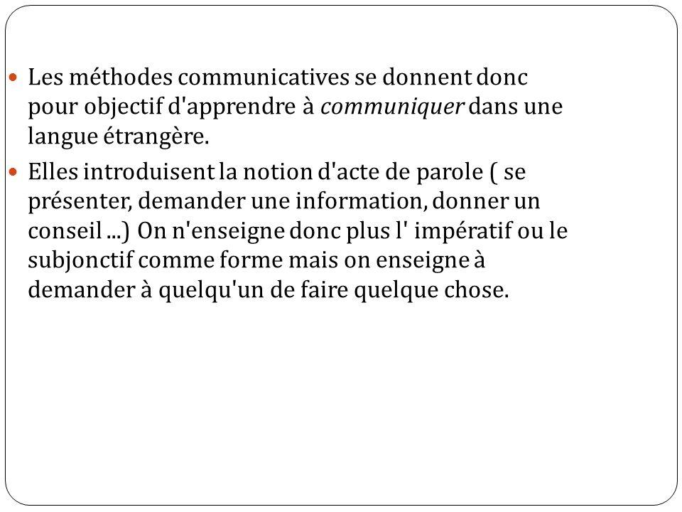 Les méthodes communicatives se donnent donc pour objectif d apprendre à communiquer dans une langue étrangère.