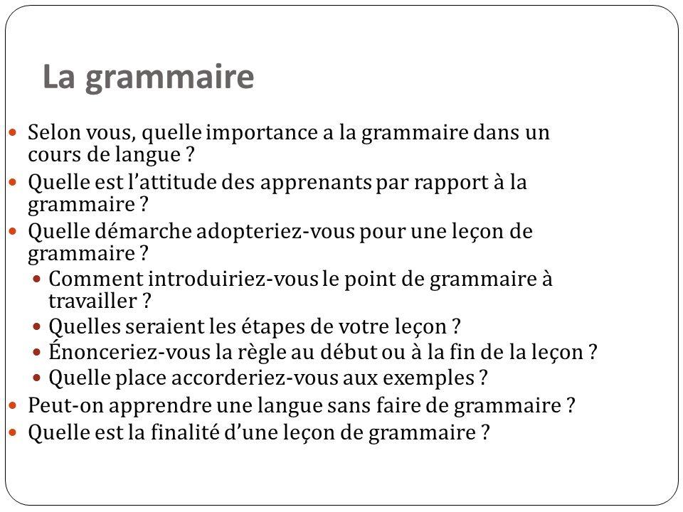 La grammaire Selon vous, quelle importance a la grammaire dans un cours de langue