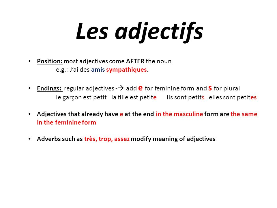 Les adjectifs Position: most adjectives come AFTER the noun