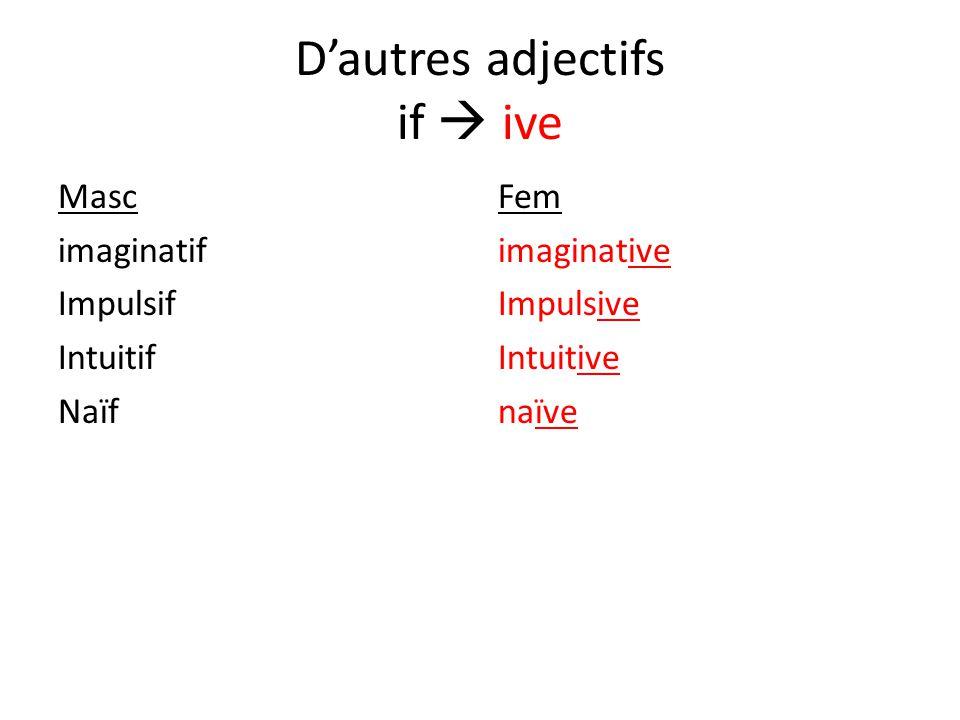D'autres adjectifs if  ive