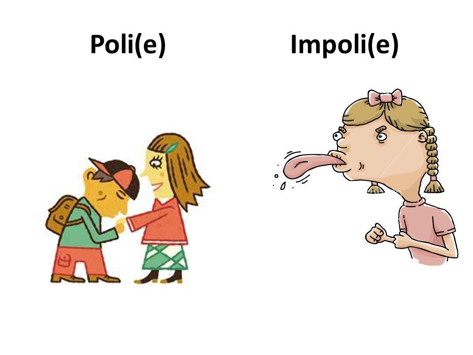 Poli(e) Impoli(e)