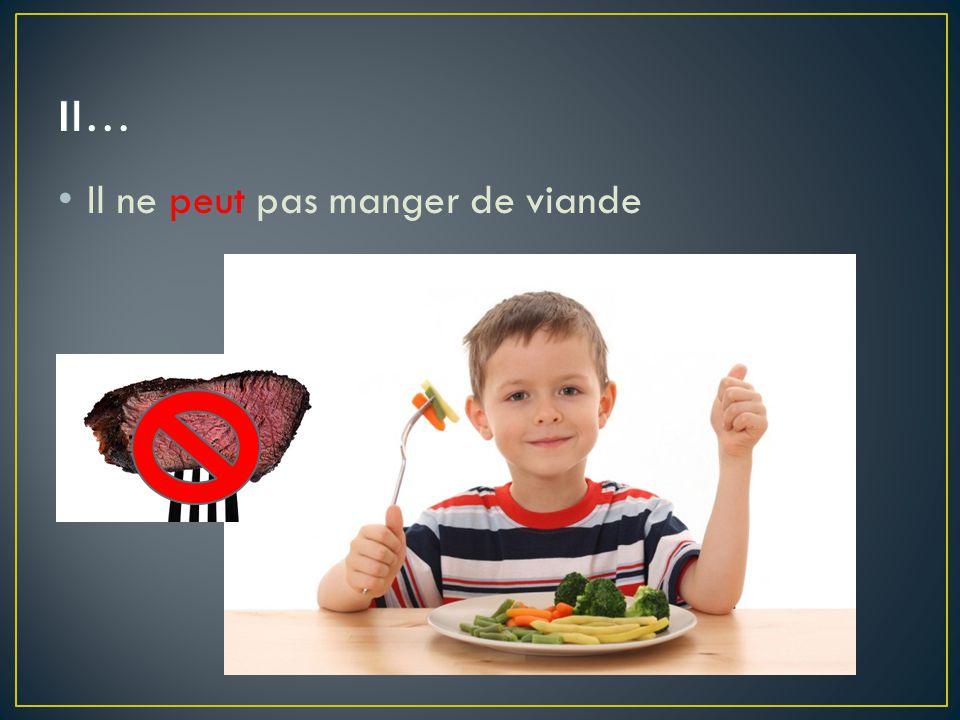 Il… Il ne peut pas manger de viande