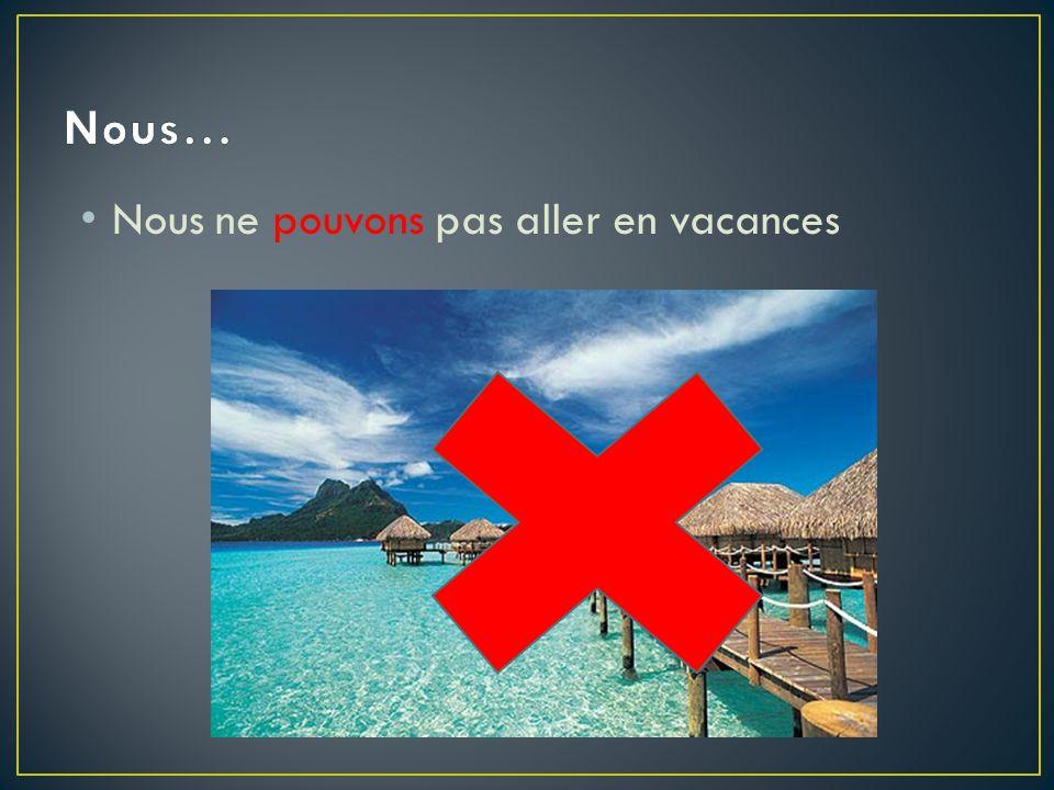 Nous… Nous ne pouvons pas aller en vacances