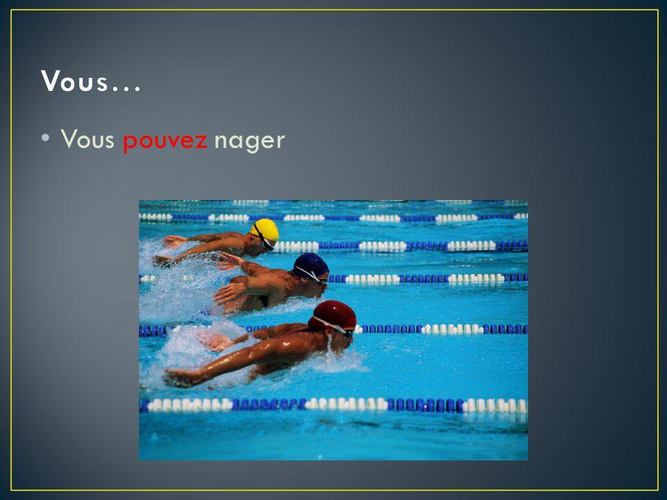 Vous… Vous pouvez nager