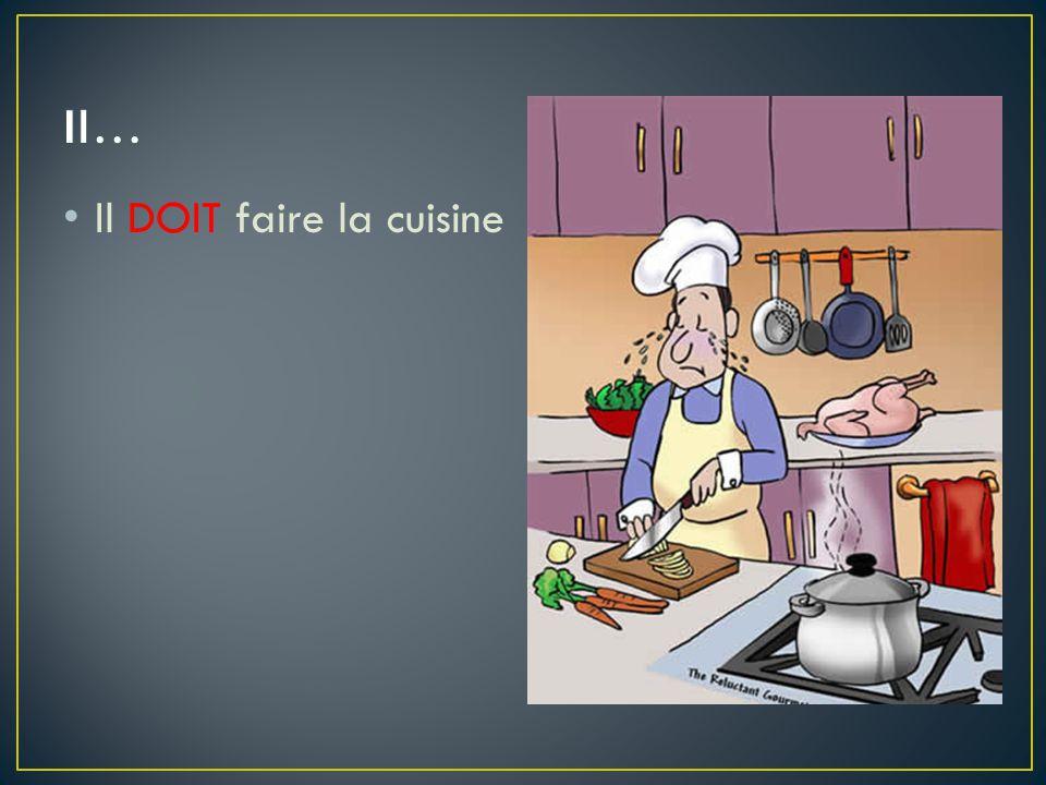 Il… Il DOIT faire la cuisine