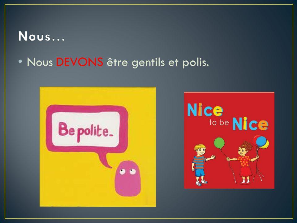 Nous… Nous DEVONS être gentils et polis.