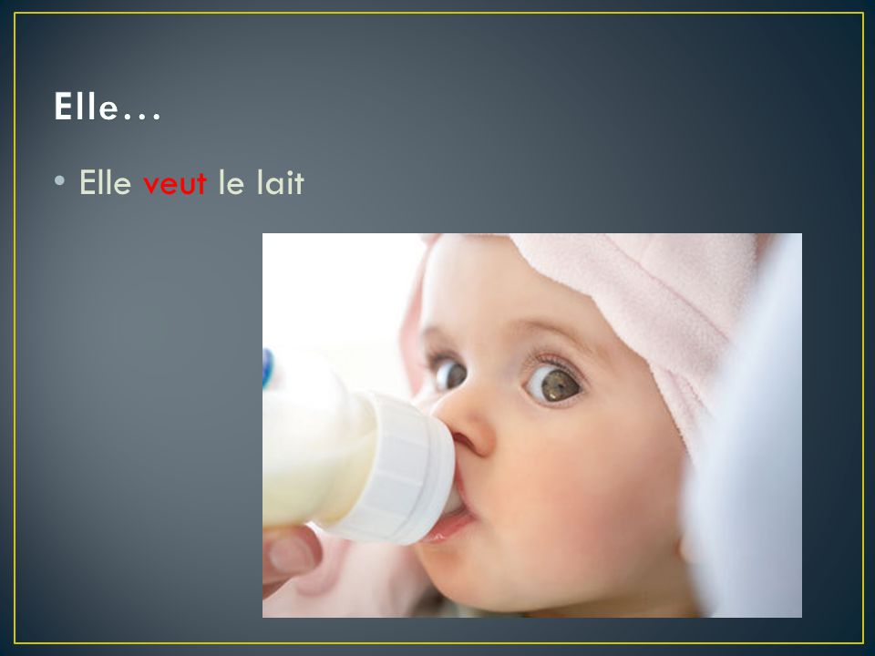 Elle… Elle veut le lait