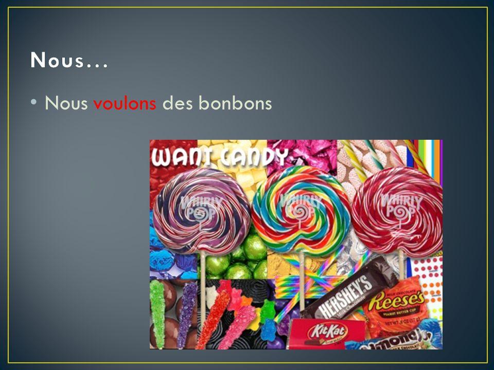 Nous… Nous voulons des bonbons