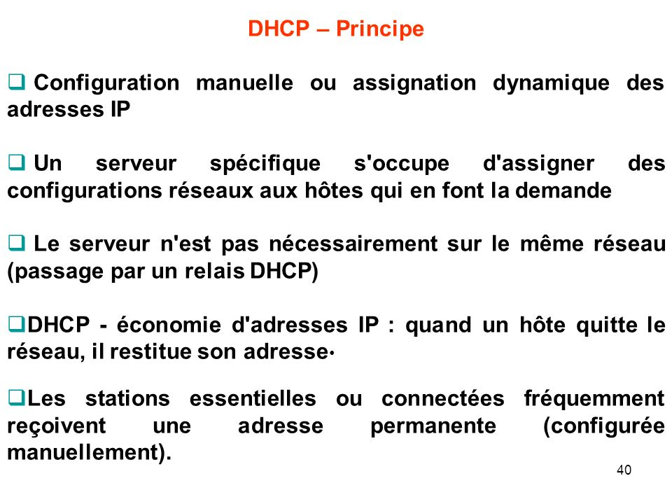 DHCP – Principe Configuration manuelle ou assignation dynamique des adresses IP.