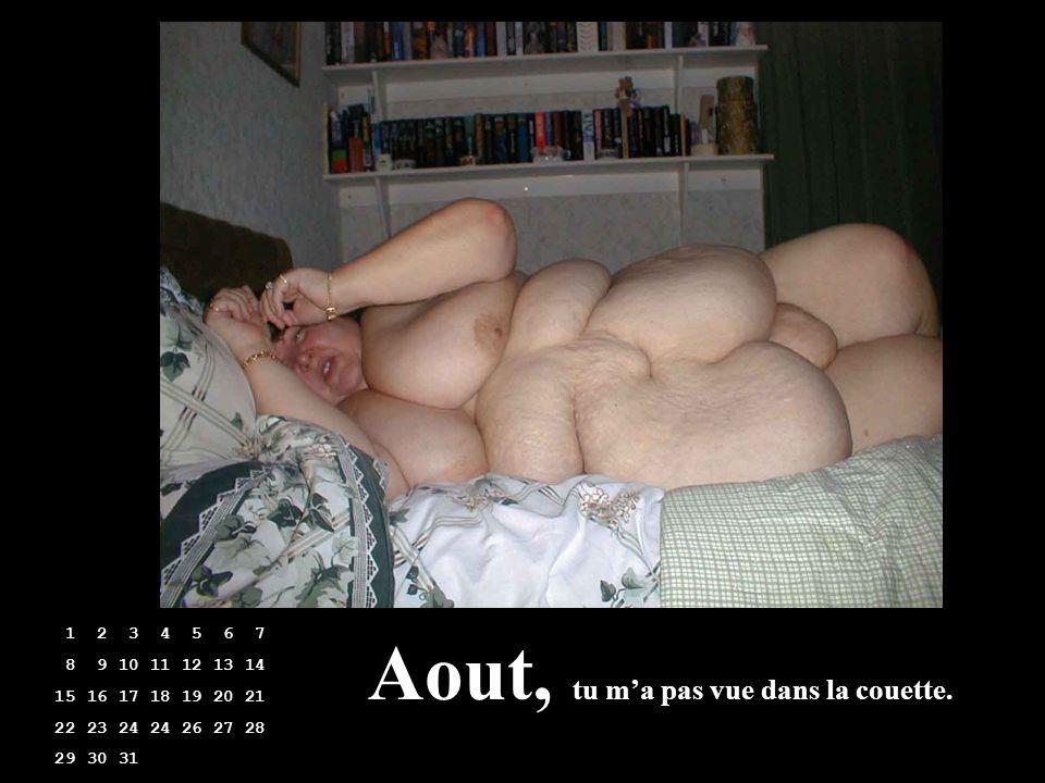 Aout, tu m'a pas vue dans la couette.