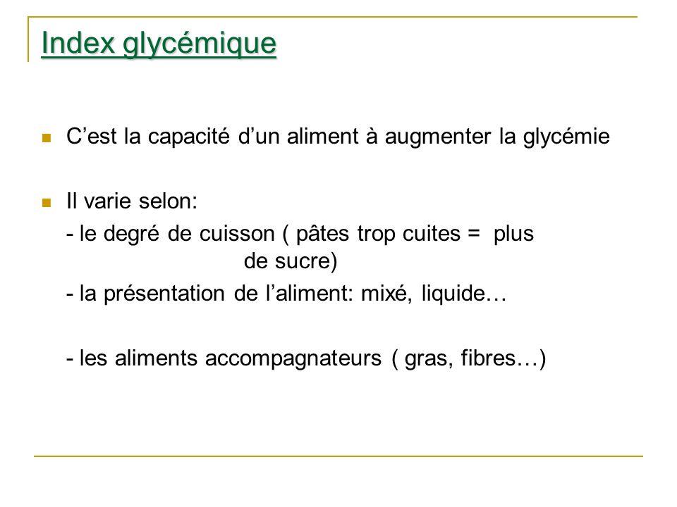 Index glycémique C'est la capacité d'un aliment à augmenter la glycémie. Il varie selon: