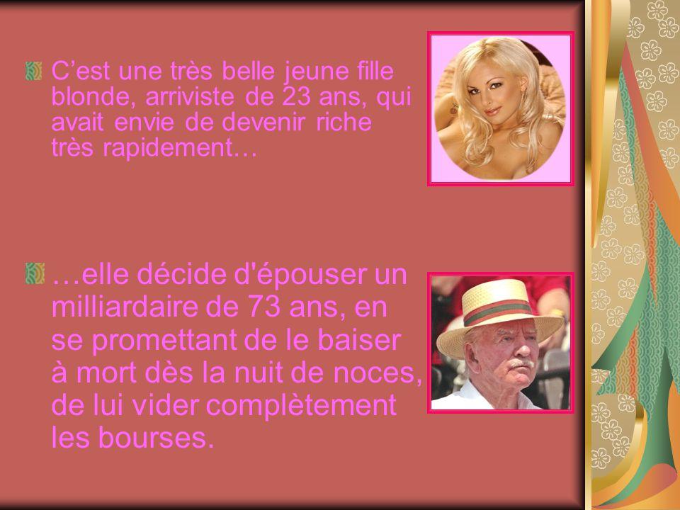C'est une très belle jeune fille blonde, arriviste de 23 ans, qui avait envie de devenir riche très rapidement…
