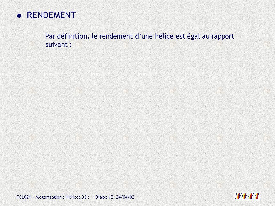 RENDEMENT Par définition, le rendement d'une hélice est égal au rapport suivant :