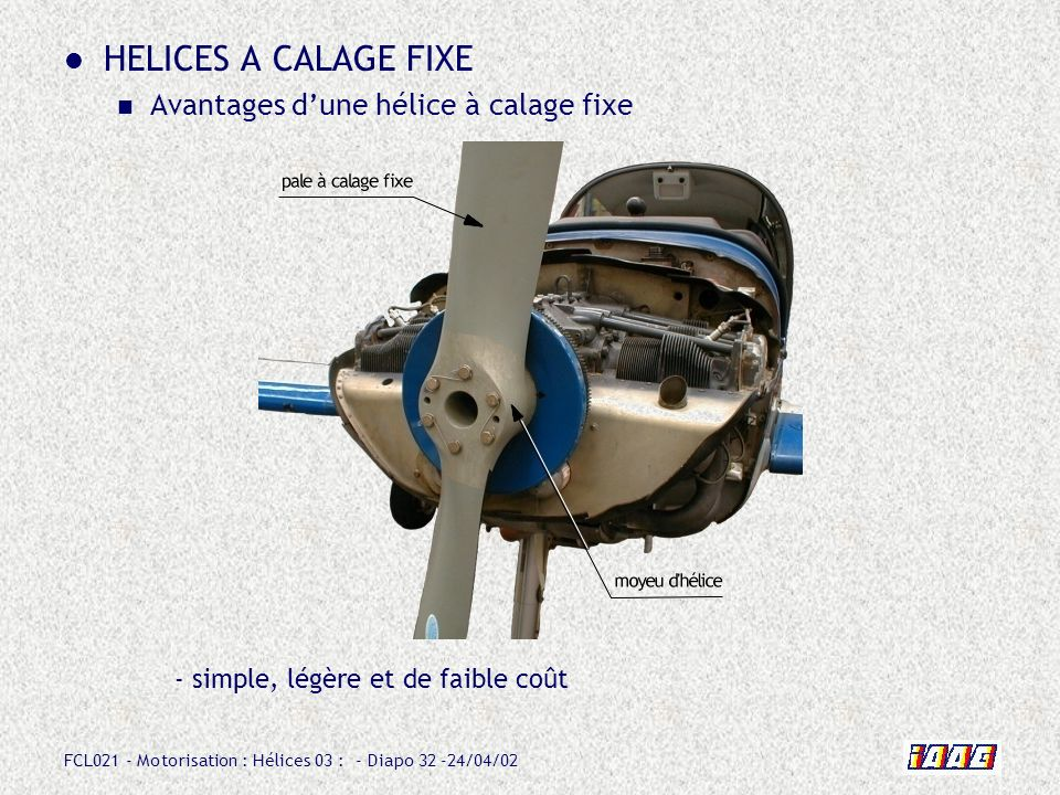 HELICES A CALAGE FIXE Avantages d'une hélice à calage fixe