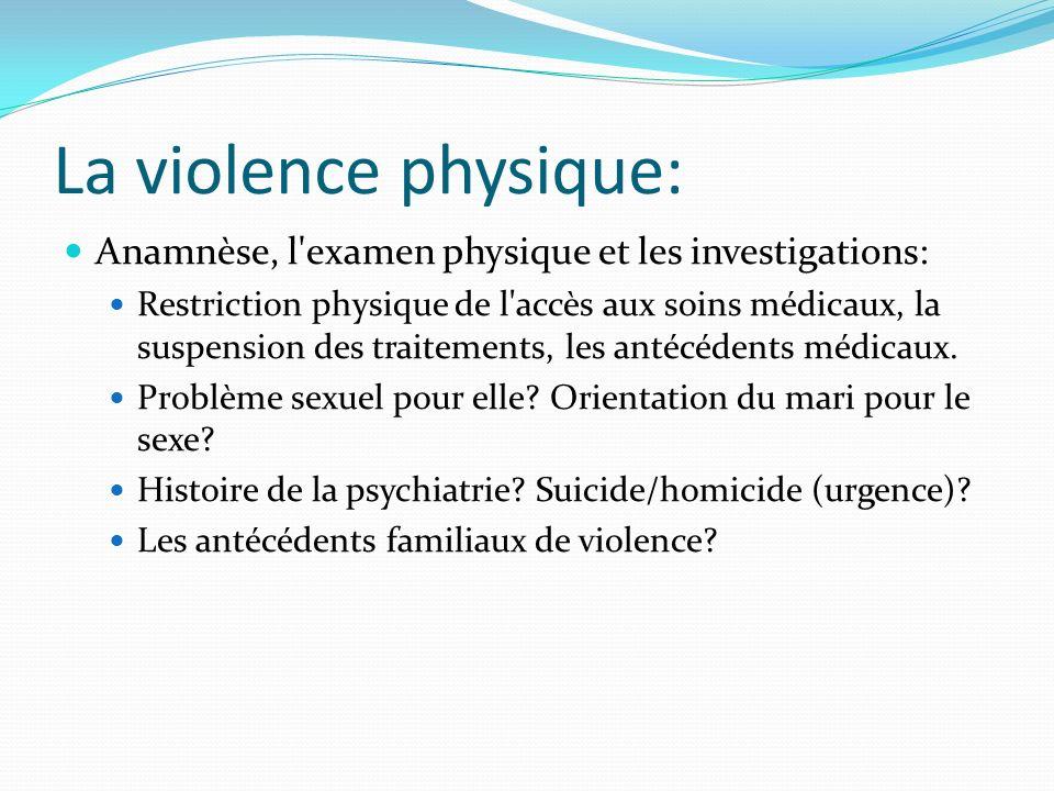 La violence physique: Anamnèse, l examen physique et les investigations: