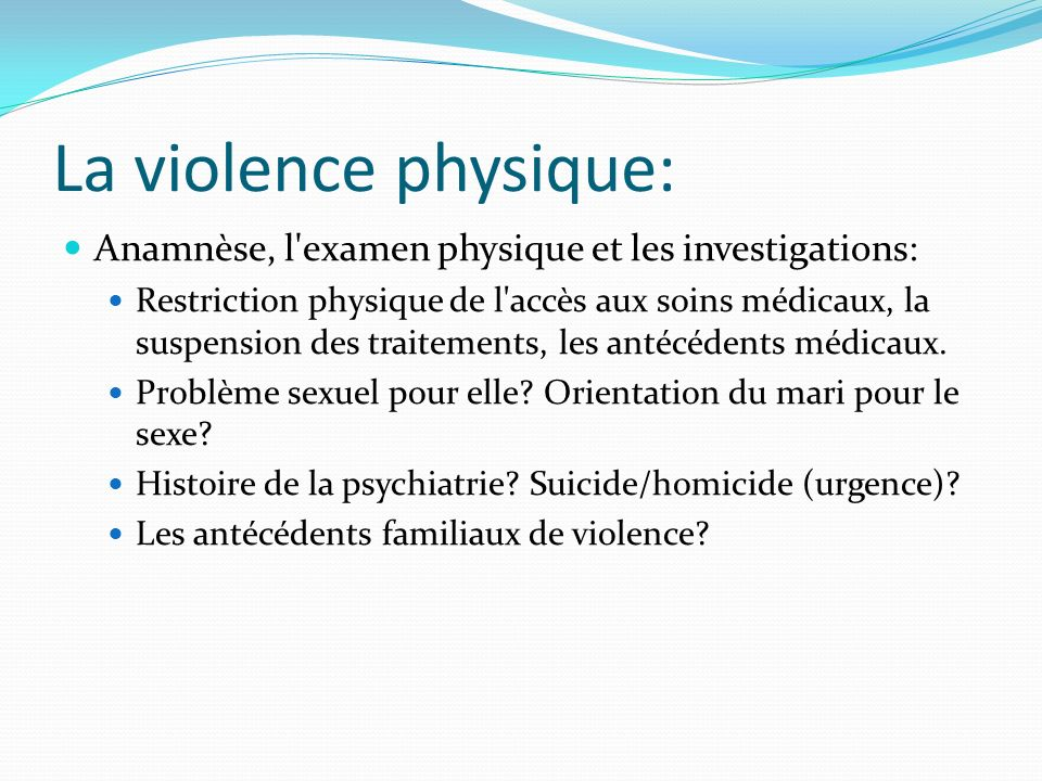 La violence physique:Anamnèse, l examen physique et les investigations: