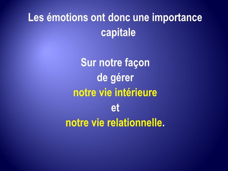 Les émotions ont donc une importance capitale notre vie relationnelle.