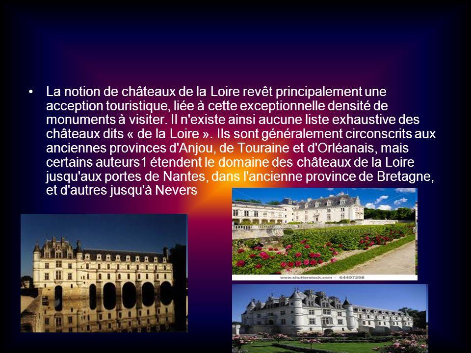 La notion de châteaux de la Loire revêt principalement une acception touristique, liée à cette exceptionnelle densité de monuments à visiter.